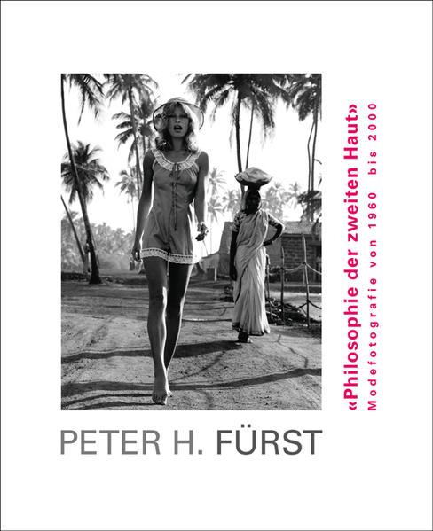 Peter H. Fürst. Philosophie der zweiten Haut. Modefotografie von 1960 bis 2000 - Coverbild