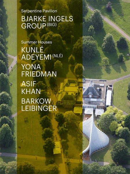 Serpentine Pavilion and Summer Houses 2016. Bjarke Ingels Group - BIG, Kunlé Adeymi - NLÉ, Yona Friedman, Asif Khan, Barkow Leibinger - Coverbild