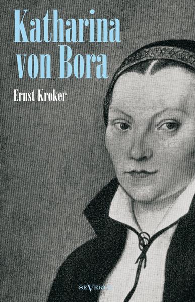 Katharina von Bora – Martin Luthers Frau. Biographie - Coverbild