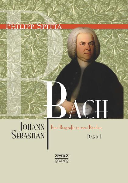 Johann Sebastian Bach Eine Biografie in zwei Bänden. Band 1 - Coverbild