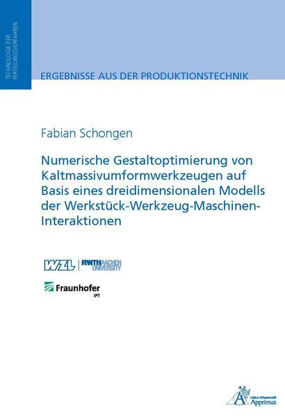Numerische Gestaltoptimierung von Kaltmassivumformwerkzeugen auf Basis eines dreidimensionalen Modells der Werkstück-Werkzeug-Maschinen-Interaktionen - Coverbild