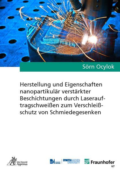 Herstellung und Eigenschaften nanopartikulär verstärkter Beschichtungen durch Laserauftragschweißen zum Verschleißschutz von Schmiedegesenken - Coverbild