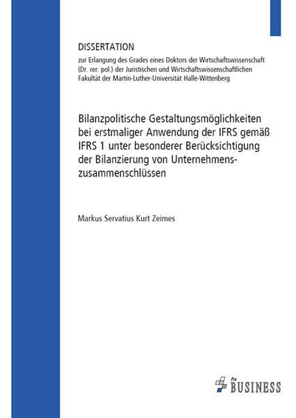 Bilanzpolitische Gestaltungsmöglichkeiten bei erstmaliger Anwendung der IFRS gemäß IFRS 1 unter besonderer Berücksichtigung der Bilanzierung von Unternehmenszusammenschlüssen - Coverbild