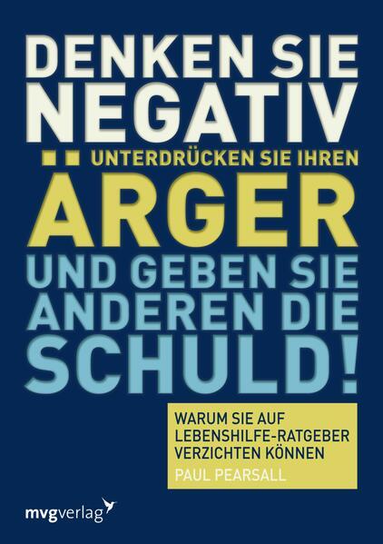 Denken Sie negativ, unterdrücken Sie Ihren Ärger und geben Sie anderen die Schuld - Coverbild