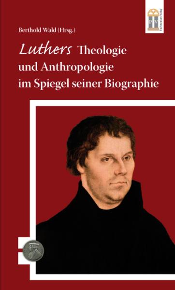 Luthers Theologie und Anthropologie im Spiegel seiner Biographie - Coverbild