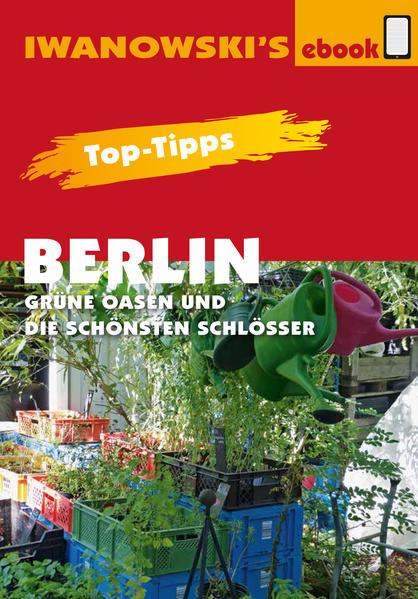 Top-Tipps Berlin - Grüne Oasen und die schönsten Schlösser - Reiseführer von Iwanowski - Coverbild