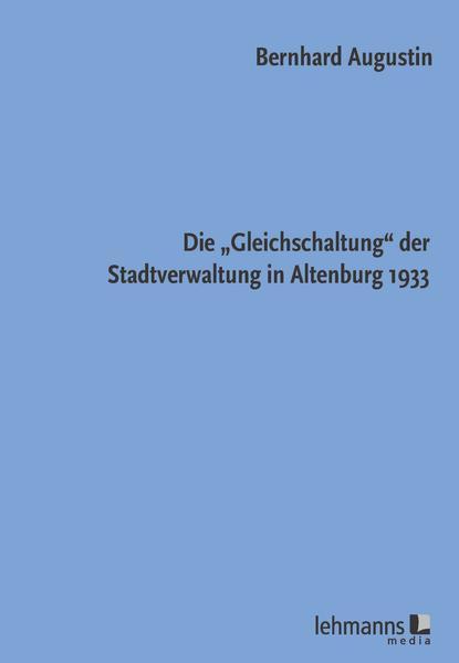 """Die """"Gleichschaltung"""" der Stadtverwaltung in Altenburg 1933 - Coverbild"""