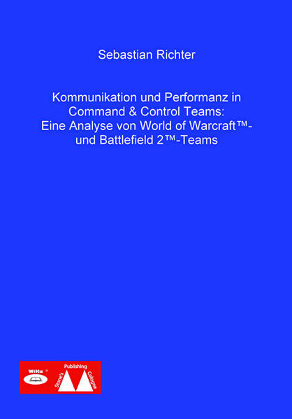 Kommunikation und Performanz in Command & Control Teams: Eine Analyse von World of Warcraft™- und Battlefield 2™-Teams - Coverbild
