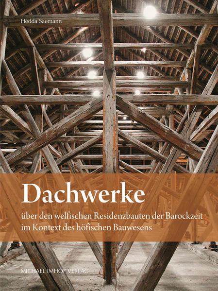 Dachwerke  über den welfischen Residenzbauten der Barockzeit im Kontext des höfischen Bauwesens - Coverbild