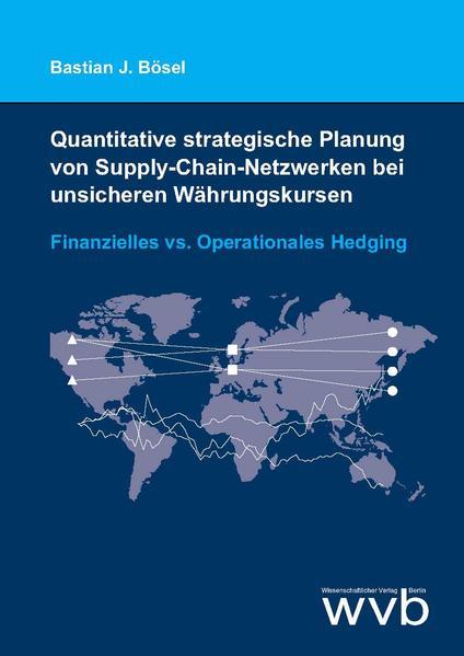 Quantitative strategische Planung von Supply-Chain-Netzwerken bei unsicheren Währungskursen - Coverbild