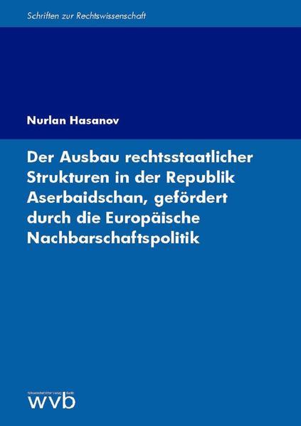 Der Ausbau rechtsstaatlicher Strukturen in der Republik Aserbaidschan, gefördert durch die Europäische Nachbarschaftspolitik - Coverbild