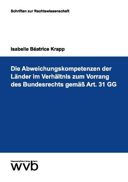 Die Abweichungskompetenzen der Länder im Verhältnis zum Vorrang des Bundesrechts gemäß Art. 31 GG - Coverbild