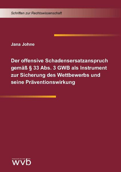 Der offensive Schadensersatzanspruch gemäß § 33 Abs. 3 GWB als Instrument zur Sicherung des Wettbewerbs und seine Präventionswirkung - Coverbild