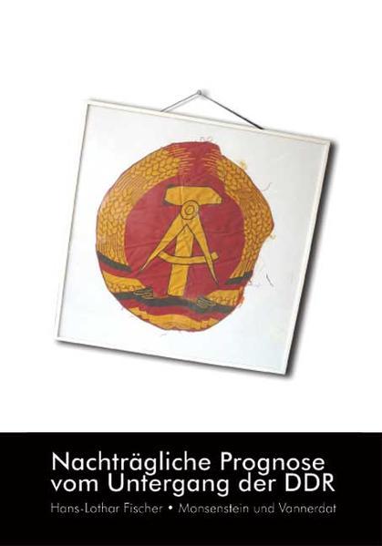 Nachträgliche Prognose vom Untergang der DDR - Coverbild