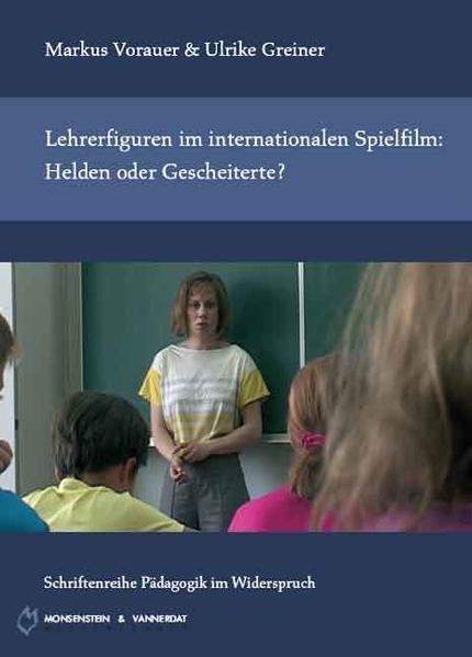 Lehrerfiguren im internationalen Spielfilm: Helden oder Gescheiterte? - Coverbild