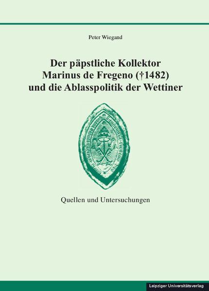 Der päpstliche Kollektor Marinus de Fregeno († 1482) und die Ablasspolitik der Wettiner - Coverbild