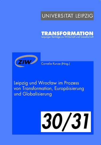 Leipzig und Wroclaw im Prozess von Transformation, Europäisierung und Globalisierung - Coverbild
