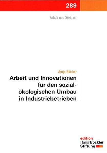 Arbeit und Innovationen für den sozial-ökologischen Umbau in Industriebetrieben - Coverbild