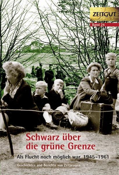 Schwarz über die grüne Grenze. 1945-1961. - Coverbild