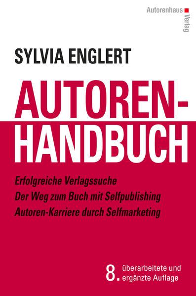 AUTOREN-HANDBUCH Erfolgreiche Verlagssuche - Der Weg zum Buch mit Selfpublishing - Autoren-Karriere durch Selfmarketing - Coverbild