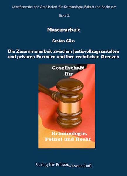 Die Zusammenarbeit zwischen Justizvollzugsanstalten und privaten Partnern und ihre rechtlichen Grenzen - Coverbild
