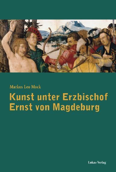Kunst unter Erzbischof Ernst von Magdeburg Epub Kostenloser Download