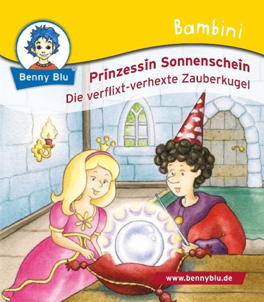 Bambini Prinzessin Sonnenschein. Die verflixt-verhexte Zauberkugel - Coverbild