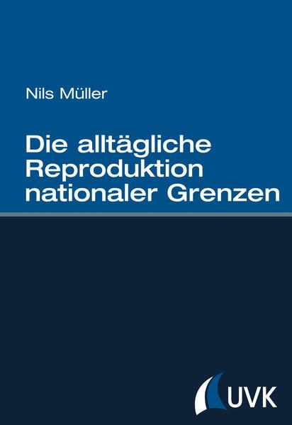Die alltägliche Reproduktion nationaler Grenzen - Coverbild