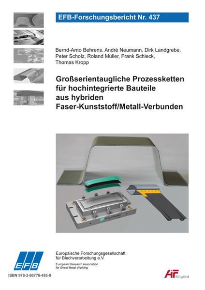 Großserientaugliche Prozessketten für hochintegrierte Bauteile aus hybriden Faser- Kunststoff/Metall-Verbunden - Coverbild