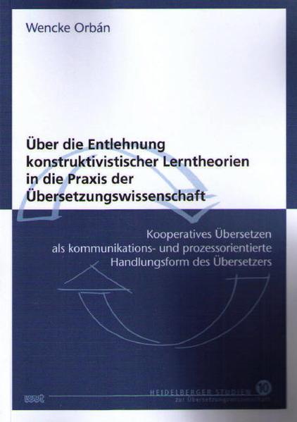 Über die Entlehnung konstruktivistischer Lerntheorien in die Praxis der Übersetzungswissenschaft - Coverbild