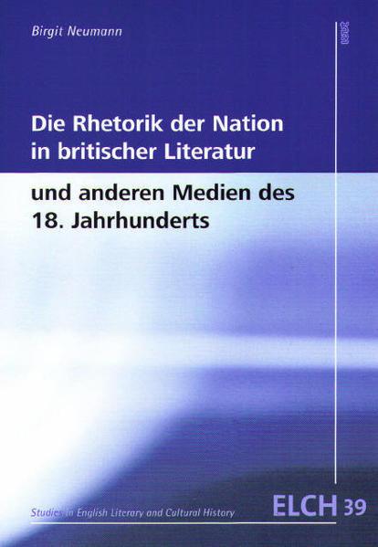Die Rhetorik der Nation in britischer Literatur und anderen Medien des 18. Jahrhunderts - Coverbild
