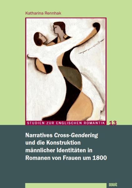 Narratives 'Cross-Gendering' und die Konstruktion männlicher Identitäten in Romanen von Frauen um 1800 - Coverbild