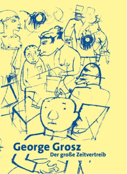 George Grosz. Der große Zeitvertreib - Coverbild