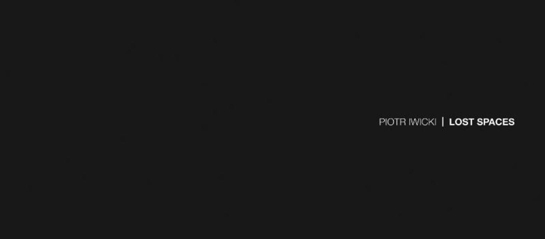 Piotr Iwicki - Lost Spaces - Coverbild