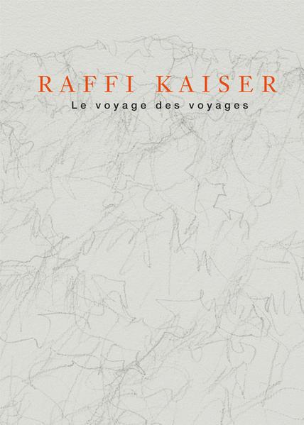 Raffi Kaiser - Le voyage des voyages - Coverbild