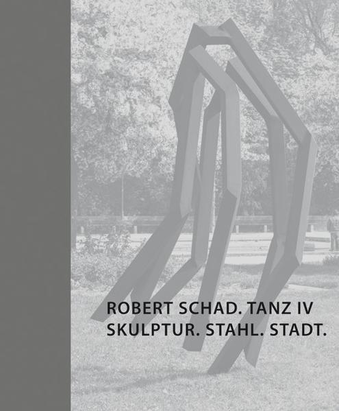 Robert Schad. Tanz IV. Skulptur. Stahl. Stadt. - Coverbild