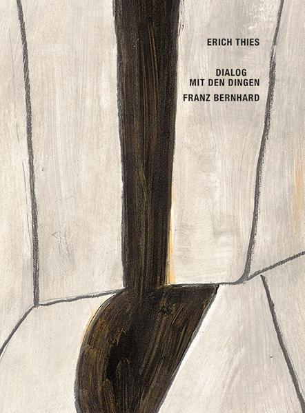 Erich Thies. Dialog mit den Dingen – Franz Bernhard - Coverbild