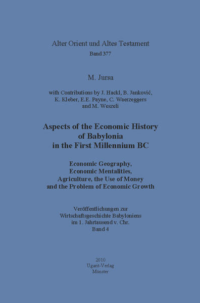 Aspects of the Economic History of Babylonia in the First Millennium BC. Economic Geography, Economic Mentalities, Agriculture, the Use of Money and the Problem of Economic Growth - Coverbild
