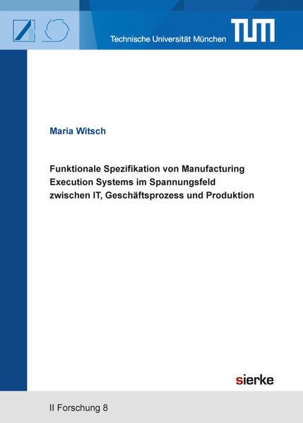 Funktionale Spezifikation von Manufacturing Execution Systems im Spannungsfeld  zwischen IT, Geschäftsprozess und Produktion - Coverbild