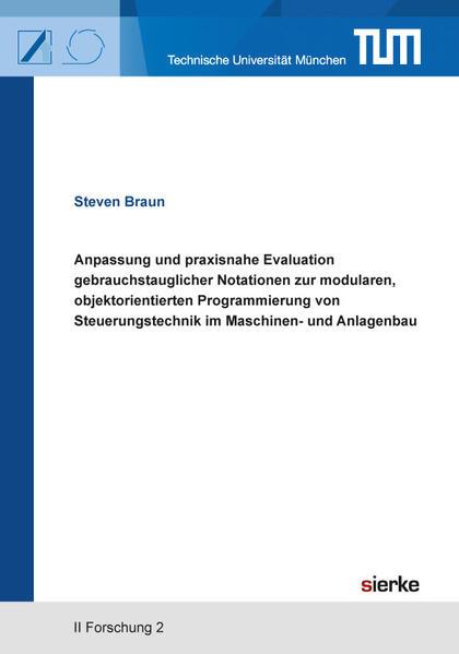 Anpassung und praxisnahe Evaluation gebrauchstauglicher Notationen zur modularen, objektorientierten Programmierung von Steuerungstechnik im Maschinen- und Anlagenbau - Coverbild