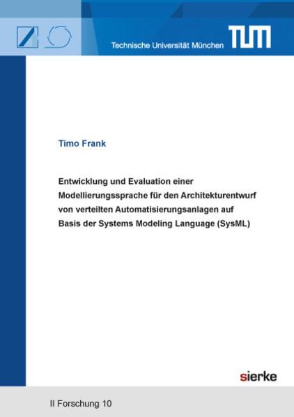 Entwicklung und Evaluation einer Modellierungssprache für den Architekturentwurf von verteilten Automatisierungsanlagen auf Basis der Systems Modeling Language (SysML) - Coverbild
