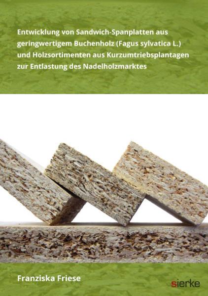 Entwicklung von Sandwich-Spanplatten aus geringwertigem Buchenholz (Fagus sylvatica L.) und Holzsortimenten aus Kurzumtriebsplantagen  zur Entlastung des Nadelholzmarktes - Coverbild