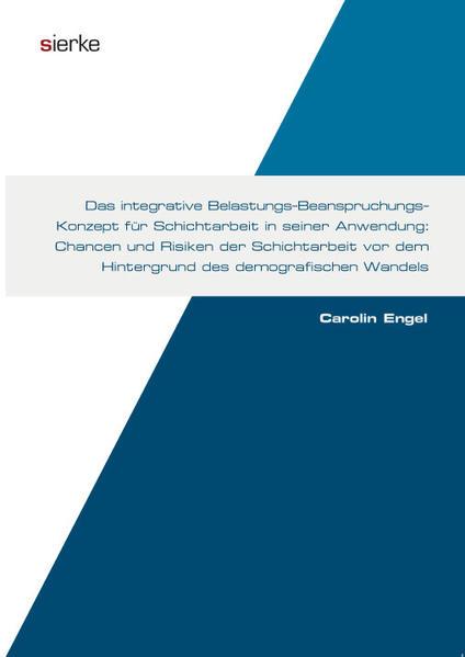 Das integrative Belastungs-Beanspruchungs-Konzept für Schichtarbeit in seiner Anwendung:  Chancen und Risiken der Schichtarbeit vor dem Hintergrund des demografischen Wandels - Coverbild