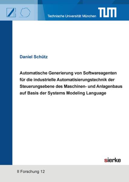 Automatische Generierung von Softwareagenten für die industrielle Automatisierungstechnik der Steuerungsebene des Maschinen- und Anlagenbaus auf Basis der Systems Modeling Language - Coverbild