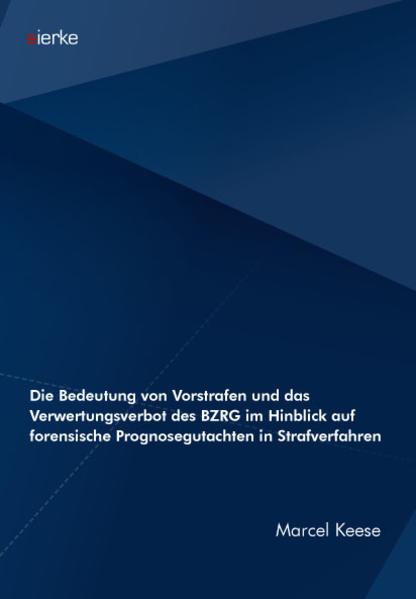 Die Bedeutung von Vorstrafen und das Verwertungsverbot des BZRG im Hinblick auf forensische Prognosegutachten in Strafverfahren  - Coverbild