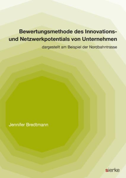 Bewertungsmethode des Innovations- und Netzwerkpotentials von Unternehmen dargestellt am Beispiel der Nordbahntrasse - Coverbild