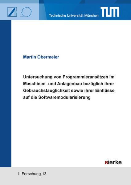 Untersuchung von Programmieransätzen im Maschinen- und Anlagenbau bezüglich ihrer Gebrauchstauglichkeit sowie ihrer Einflüsse auf die Softwaremodularisierung  - Coverbild