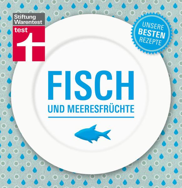 Fisch und Meeresfrüchte - Unsere besten Rezepte - Coverbild