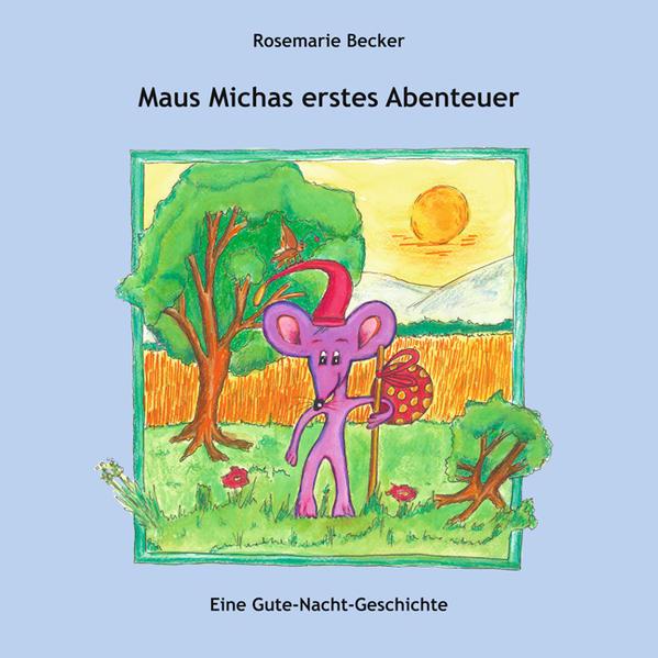 Maus Michas erstes Abenteuer von Rosemarie Becker PDF Download