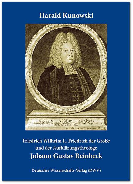 Friedrich Wilhelm I., Friedrich der Große und der Aufklärungstheologe Johann Gustav Reinbeck - Coverbild